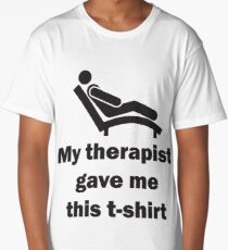 My therapist gave me this t-shirt Long T-Shirt