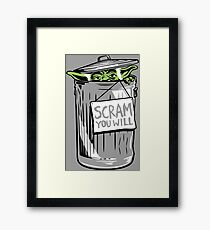 Scram You Will Framed Print