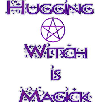 Witches Hugs Are Magickal by LadyEnigma