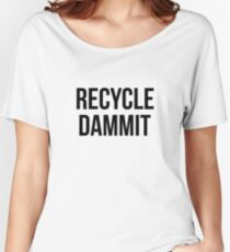 recycle dammit Women's Relaxed Fit T-Shirt