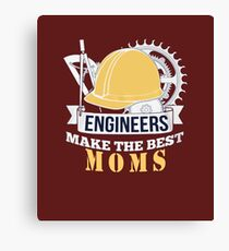 ENGINEERS MAKE THE BEST MOMS Canvas Print