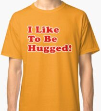 I Like To Be Hugged! - Good Guys - Child's Play - Chucky Classic T-Shirt