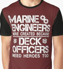 MARINE ENGINEERS WERE CREATED BECAUSE DECK OFFICERS NEED HEROES TOO Graphic T-Shirt