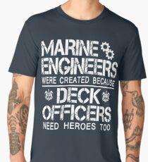 MARINE ENGINEERS WERE CREATED BECAUSE DECK OFFICERS NEED HEROES TOO Men's Premium T-Shirt