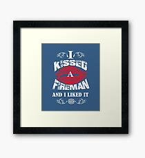 I KISSED A FIREMAN AND I LIKED IT Framed Print