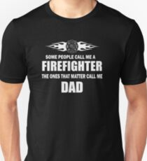 SOME PEOPLE CALL ME FIREFIGHTER THE ONE THAT MATTERS CALL ME DAD Unisex T-Shirt