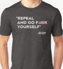 Repeal and Go Fuck Yourself GOP T-Shirt