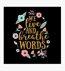 We live and breathe words Photographic Print