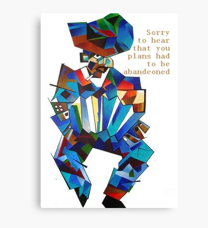 Sorry To Hear Your Plans Had To Be Abandeoned Canvas Print