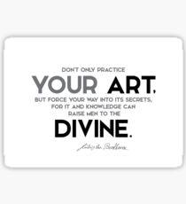 practice your art, divine - beethoven Sticker