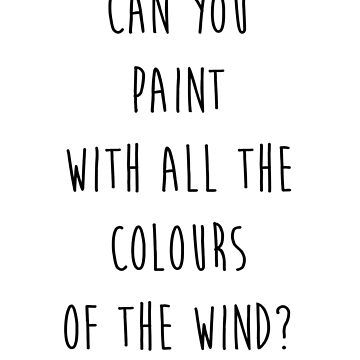 Can you Paint with all the Colours of the Wind? (Tumblr-esque) by BubblessandMia