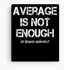 Average Is Not Enough Motivational Inspirational Canvas Print