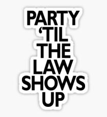 party til the law shows up Sticker