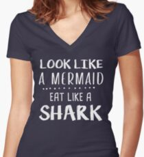 look like a mermaid eat like a shark Funny Saying Shirt  Women's Fitted V-Neck T-Shirt