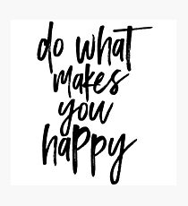 Do What Makes You Happy Photographic Print