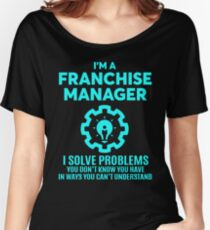 FRANCHISE MANAGER - NICE DESIGN 2017 Women's Relaxed Fit T-Shirt