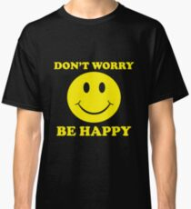 Dont Worry Be Happy Classic T-Shirt
