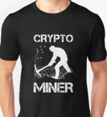 Crypto Miner - Funny Cryptocurrency Holder Merch Unisex T-Shirt