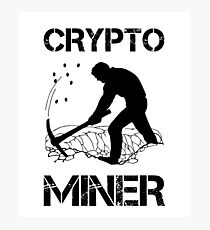 Crypto Miner - Funny Cryptocurrency Holder Merch Photographic Print