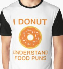 I Donut Understand Food Puns Graphic T-Shirt