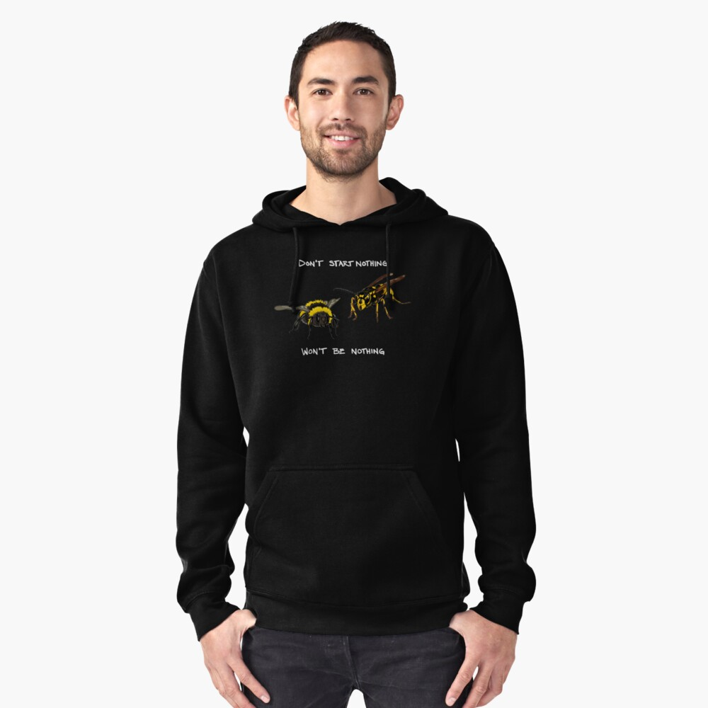 Don't start nothing - hymenoptera edition (for dark shirts) Pullover Hoodie Front