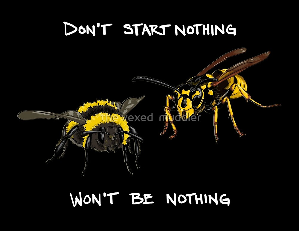 Don't start nothing - hymenoptera edition (for dark shirts) by the vexed  muddler