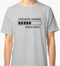 Thoughts Loading (b) Classic T-Shirt