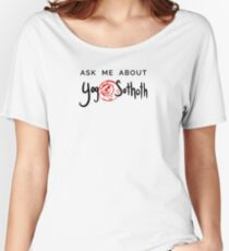 Ask Me About Yog-Sothoth Women's Relaxed Fit T-Shirt