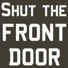 'Shut the Front Door!' by Paul James Farr