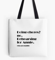 Doing Chores? no. Rehearsing for Annie #theaterkidlife Tote Bag