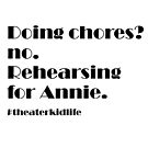 Doing Chores? no. Rehearsing for Annie #theaterkidlife by Hip2BeSquare