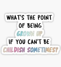 What's The Point of Being Grown Up Sticker