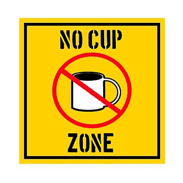 No Cup Zone by thetaciturnguy