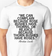 """We Can Complain Because Rose Bushes Have Thorns, Or Rejoice Because Thorn Bushes Have Roses."" Abraham Lincoln Quote T-Shirt"