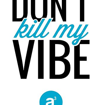 Don't Kill My  Vibe (Blue) by AridDesigns