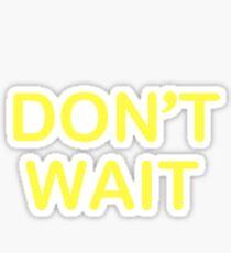 Don't Wait Sticker