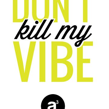 Don't Kill My  Vibe (Neon) by AridDesigns