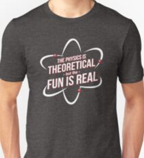 The Physics is Theoretical Unisex T-Shirt