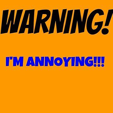 WARNING! I'M ANNOYING!!! by bruno1234
