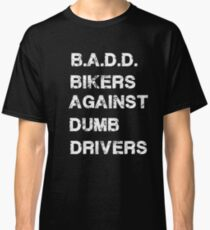 Motorcycle Tee Shirts B.A.D.D. Bikers Against Dumb Drivers. Classic T-Shirt