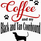 Coffee and my Black and Tan Coonhound by Flaudermoon