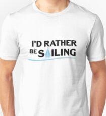 Sailing Sailboat Gift I'd Rather Be Sailing Boating Unisex T-Shirt
