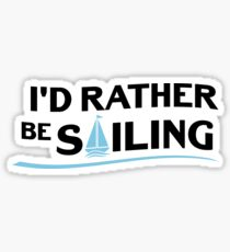 Sailing Sailboat Gift I'd Rather Be Sailing Boating Sticker
