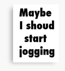 Maybe I should start jogging Canvas Print