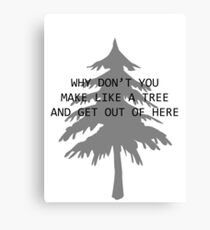Make like a Tree and get out of here Canvas Print