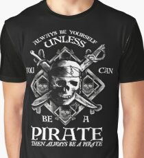 Always Be Yourself Unless You Can Be A Pirate Graphic T-Shirt