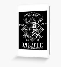Always Be Yourself Unless You Can Be A Pirate Greeting Card
