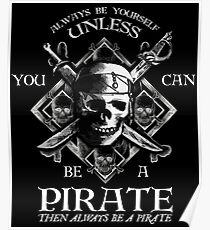 Always Be Yourself Unless You Can Be A Pirate Poster