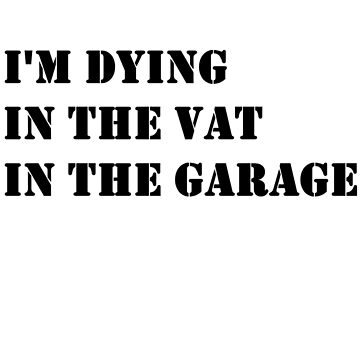 Dying in the vat in the garage by Noshin95