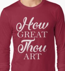 How Great Thou Art Long Sleeve T-Shirt
